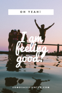 I am feeling good, somos asistentes